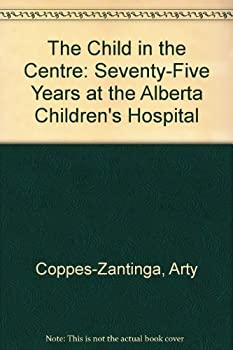 Paperback The Child in the Centre: Seventy-Five Years at the Alberta Children's Hospital Book