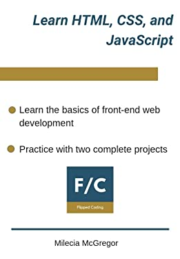 Learn HTML, CSS, and JavaScript: Including Two Practice Projects