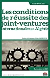 Les conditions de réussite des joint-ventures internationales en Algérie - Préface du Professeur Ulrike Mayrhofer