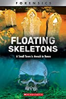 Floating Skeletons: A Small Town Is Awash in Bones (Xbooks: Forensics)