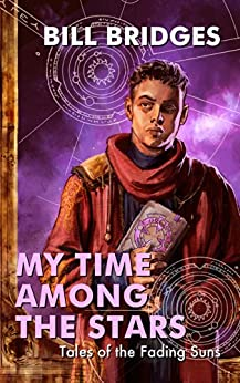[Bill Bridges]のMy Time Among the Stars: Tales of the Fading Suns (English Edition)