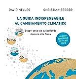 La guida indispensabile al cambiamento climatico. Scopri cosa sta succedendo davvero alla Terra