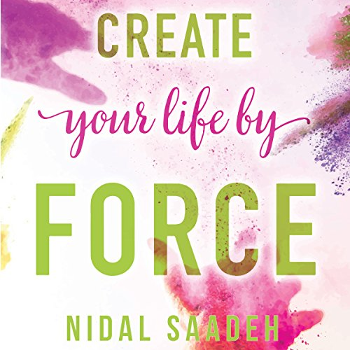 Create Your Life By Force audiobook cover art