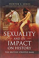 Sexuality and Its Impact on History: The British Stripped Bare