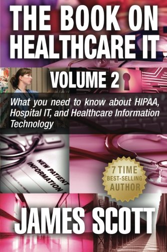 The Book on Healthcare IT Volume 2: What you need to know about HIPAA, Hospital IT, and Healthcare Information Technolog
