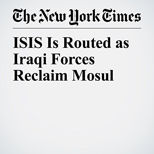 ISIS Is Routed as Iraqi Forces Reclaim Mosul copertina