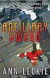 Ancillary Sword: SEQUEL TO THE HUGO, NEBULA AND ARTHUR C. CLARKE AWARD-WINNING ANCILLARY JUSTICE (Im...