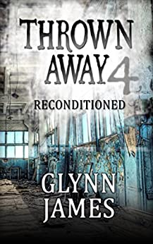 """Thrown Away 4 """"Reconditioned"""" (Thrown Away Series 1) by [Glynn James]"""