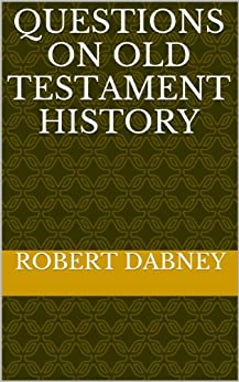 [Robert Dabney]のQuestions On Old Testament History (English Edition)