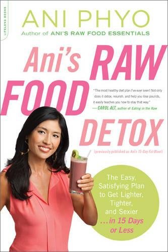 Ani's Raw Food Detox [previously published as Ani's 15-Day Fat Blast]: The Easy, Satisfying Plan to Get Lighter, Tighter, and Sexier . . . in 15 Days or Less