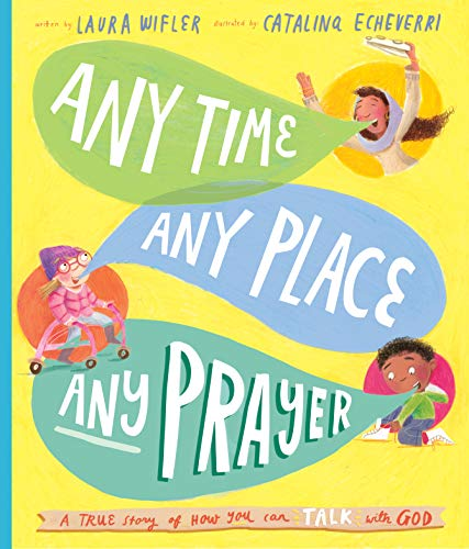 Any Time, Any Place, Any Prayer: A True Story of How You Can Talk With God (Tales That Tell the Truth)