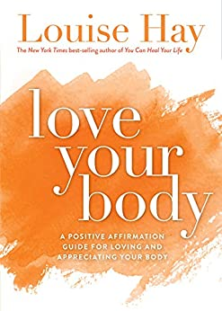 Love Your Body by [Louise Hay]