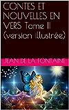 CONTES ET NOUVELLES EN VERS Tome II (version illustrée) - Format Kindle - 0,99 €