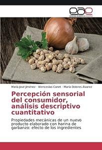Percepción sensorial del consumidor, análisis descriptivo cuantitativo: Propiedades mecánicas de un nuevo producto elaborado con harina de garbanzo: efecto de los ingredientes
