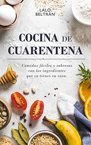 COCINA DE CUARENTENA: Comidas fáciles y sabrosas con los ingredientes que ya tienes en casa.