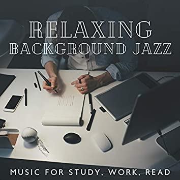 Relaxing Background Jazz - Music for Study, Work, Read