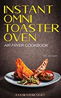 Instant Omni Toaster Oven Air Fryer Cookbook: 101 Easy, Crispy and Healthy Airfryer Recipes That Anyone Can Cook
