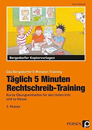 Täglich 5 Minuten Rechtschreib-Training - 2.Klasse: Kurze Übungseinheiten für den Unterricht und zu Hause (Das Bergedorfer 5-Minuten-Training)
