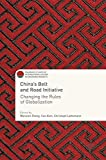 China's Belt and Road Initiative: Changing the Rules of Globalization (Palgrave Studies of Internationalization in Emerging Markets) - Wenxian Zhang