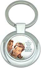 If I Agreed with You We'd Both Be Wrong Funny Humor Classy Round Chrome Plated Metal Keychain