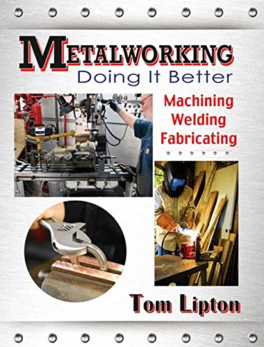 Compare Textbook Prices for Metalworking: Doing It Better Volume 1 Illustrated Edition ISBN 9780831134761 by Lipton, Tom