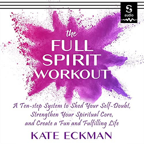 The Full Spirit Workout Audiobook By Kate Eckman cover art