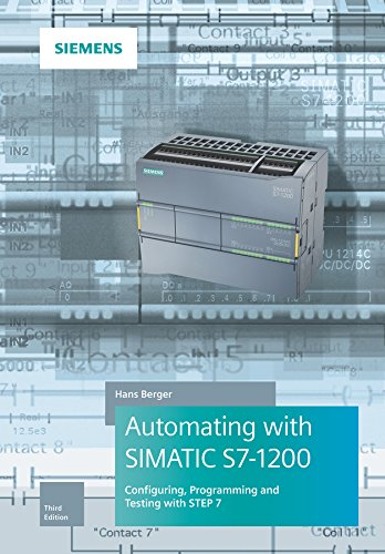 Automating With Simatic S7-1200: Configuring, Programming and Testing With STEP 7