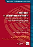 Subsidiarité et collectivités territoriales.Étude sur la subsidiarisation des rapports entre État et - Étude sur la subsidiarisation des rapports entre État et collectivités