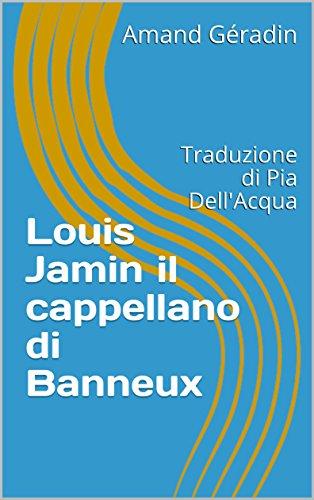 Louis Jamin il cappellano di Banneux: Traduzione di Pia Dell'Acqua