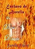 La Diosa Dorada: Esclavo de Aurelia (Saga Esclavo de Aurelia nº 2)