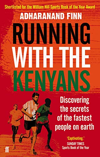 Finn, A: Running with the Kenyans: Discovering the secrets of the fastest people on earth