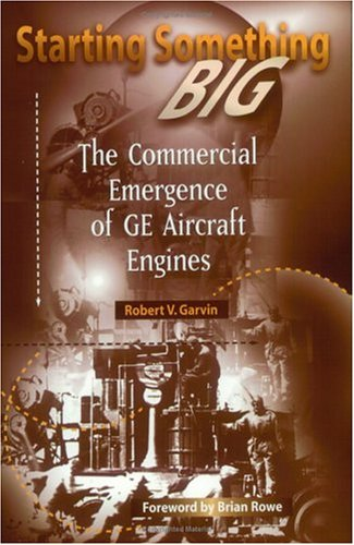 Starting Something Big: The Commercial Emergence of GE Aircraft Engines (Library of Flight)