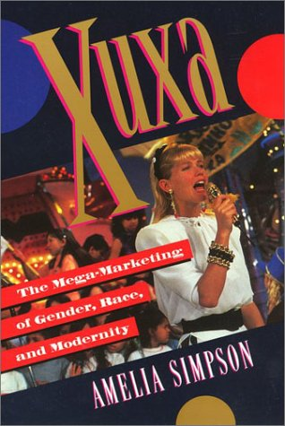 Xuxa: The Mega-Marketing of Gender, Race, and Modernity