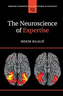 The Neuroscience of Expertise (Cambridge Fundamentals of Neuroscience in Psychology)
