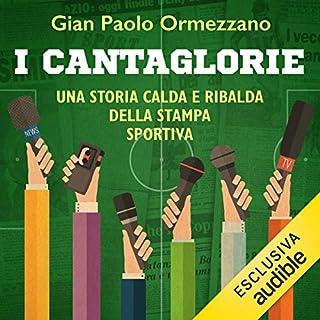 I cantaglorie: Una storia calda e ribalda della stampa sportiva                   Di:                                                                                                                                 Gian Paolo Ormezzano                               Letto da:                                                                                                                                 Gino La Monica                      Durata:  5 ore e 5 min     2 recensioni     Totali 5,0