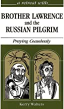 A Retreat With Brother Lawrence and the Russian Pilgrim: Praying Ceaselessly (Retreat With-- Series)