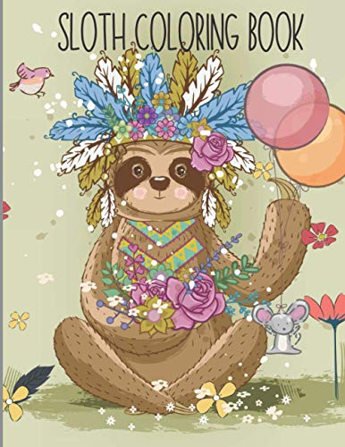 Sloth Coloring Book: For Girls Ages 8-12: Adorable Sloth Coloring Pages For Sloth Lovers With Stress Relieving Designs For Teen Girls