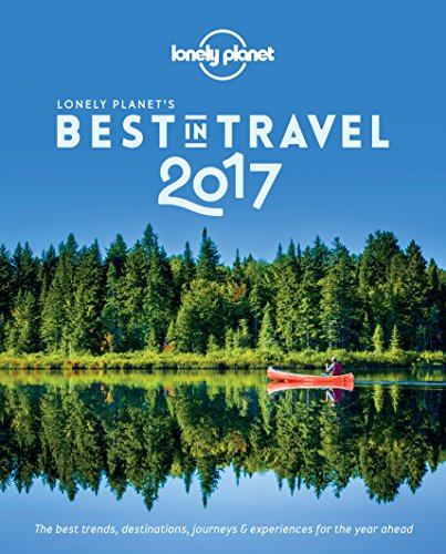 Download Lonely Planet's Best in Travel 2017 (Lonely Planet's the Best in Travel) 1786571153