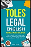 TOLES Legal English: Advanced English for Lawyers, Plain & Simple. International Legal English for...