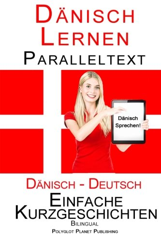 Dänisch Lernen - Paralleltext - Einfache Kurzgeschichten (Deutsch - Dänisch) Bilingual
