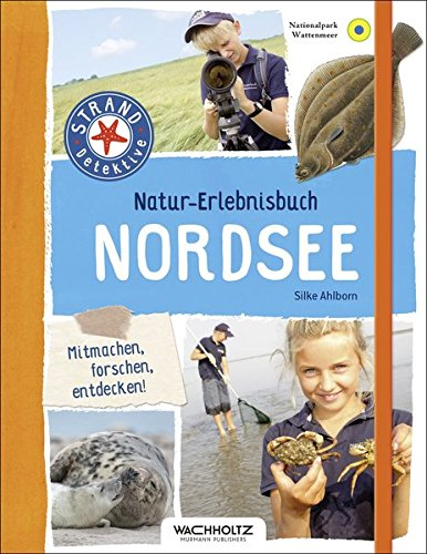 Natur-Erlebnisbuch Nordsee (STRAND-Detektive)