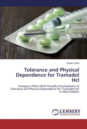Tolerance and Physical Dependence for Tramadol Hcl: Analgesic Effect With Possible Development of Tolerance and Physical Dependence for Tramadol Hcl in Male Rabbits