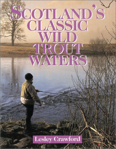 Scotland Classic Wild Trout Water (Fly Fishing International Series)