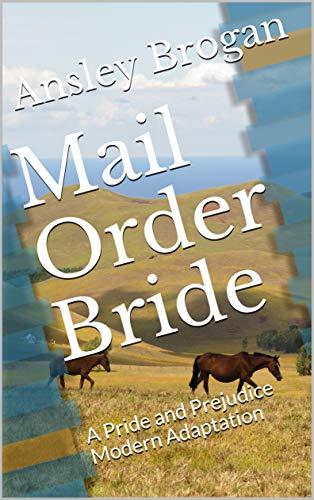 Mail Order Bride: A Pride and Prejudice Modern Adaptation by [Ansley Brogan]