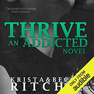Thrive: Addicted, Book 2.5                   Written by:                                                                                                                                 Krista Ritchie,                                                                                        Becca Ritchie                               Narrated by:                                                                                                                                 Charles Carr,                                                                                        Erin Mallon                      Length: 13 hrs and 52 mins     Not rated yet     Overall 0.0