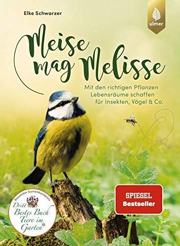 Meise mag Melisse: Mit den richtigen Pflanzen Lebensräume schaffen für Insekten, Vögel & Co.