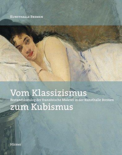 Vom Klassizismus zum Kubismus: Bestandskatalog der französischen Malerei in der Kunsthalle Bremen