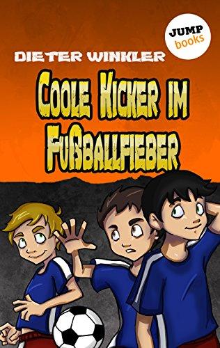 Coole Kicker im Fußballfieber - Band 7 (Coole Kicker - schnelle Tore)