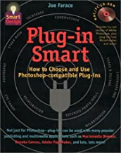 Plug-In Smart: How to Choose and Use Photoshop-Compatible Plug-Ins (Smart Design)