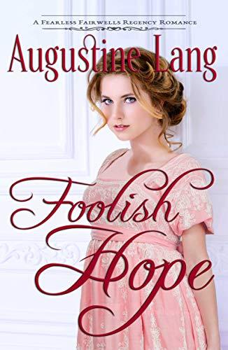 Foolish Hope: A Regency Romance (Fearless Fairwells Book 3) (English Edition)